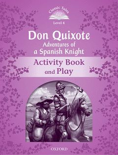 CLASSIC TALES 4 : DON QUIXOTE, ADVENTURES OF A SPANISH KNIGHT ACTIVITY BOOK & PL