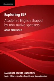 EXPLORING ELF: ACADEMIC ENGLISH SHAPED BY NON-NATIVE SPEAKERS (CAMBRIDGE APPLIED