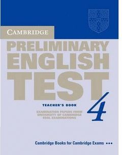 CAMBRIDGE PRELIMINARY ENGLISH TEST 4 TEACHER'S BOOK