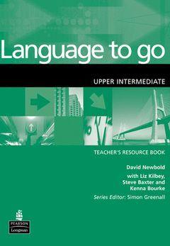 LANGUAGE TO GO.UPPER-INTERMEDIATE TEACHER'S RESOURCE BOOK