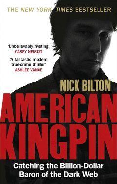 AMERICAN KINGPIN : CATCHING THE BILLION-DOLLAR BARON OF THE DARK WEB