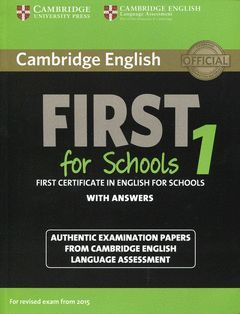 CAMBRIDGE ENGLISH: FIRST (FCE) FOR SCHOOLS 1 (2015 EXAM) STUDENT'S BOOK WITH ANS