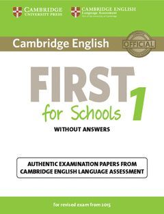 CAMBRIDGE ENGLISH: FIRST (FCE) FOR SCHOOLS 1 (2015 EXAM) STUDENT'S BOOK WITHOUT