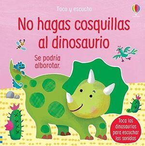NO HAGAS COSQUILLAS AL DINOSAURIO