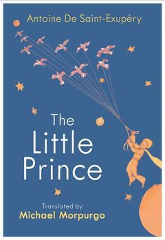 THE LITTLE PRINCE : A NEW TRANSLATION BY MICHAEL MORPURGO