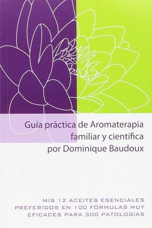 GUIA PRACTICA DE AROMATERAPIA FAMILIAR Y CIENTIFICA