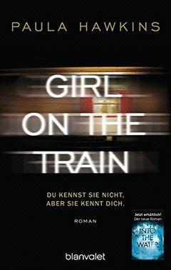 GIRL ON THE TRAIN - DU KENNST SIE NICHT, ABER SIE KENNT DICH
