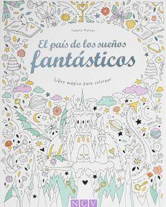 PAIS DE LOS SUEÑOS FANTASTICOS, EL (LIBRO MAGICO COLOREAR)