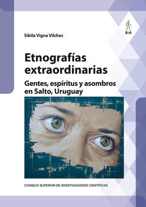 ETNOGRAFÍAS EXTRAORDINARIAS : GENTES, ESPÍRITUS Y ASOMBROS EN SALTO, URUGUAY