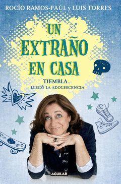 EXTRAÑO EN CASA. TIEMBLA...LLEGO LA ADOLESCENCIA,UN.AGUILAR-RUST