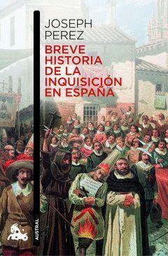 BREVE HISTORIA DE LA INQUISICION EN ESPAÑA. AUSTRAL-763