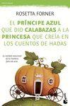 PRINCIPE AZUL QUE DIO CALABAZAS A LA PRINCESA QUE CREIA EN LOS CUENTOS DE HADAS,EL.BOOKET-4202