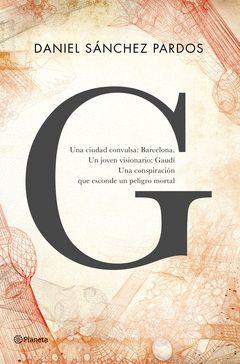 G (LA NOVELA DE GAUDI).PLANETA-DURA