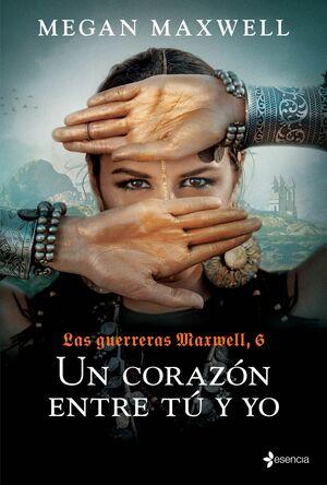 LAS GUERRERAS MAXWELL-006. UN CORAZON ENTRE TU Y YO