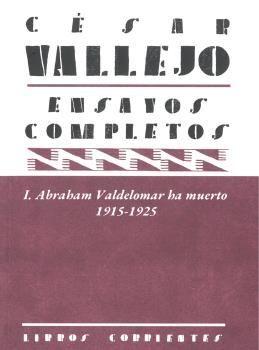 ENSAYOS COMPLETOS I: ABRAHAM VALDELOMAR HA MUERTO. 1915-1925