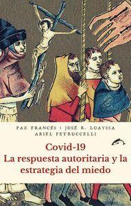 COVID-19. LA RESPUESTA AUTORITARIA Y LA ESTRATEGIA DEL MIEDO