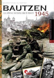 BAUTZEN 1945 (IMAGENES DE LA GUERRA N41)