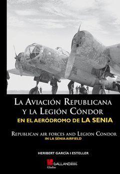 LA AVIACIÓN REPUBLICANA Y LA LEGIÓN CÓNDOR EN EL AERÓDROMO DE LA SÉNIA