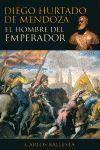 DIEGO HURTADO DE MENDOZA EL HOMBRE DEL EMPERADOR