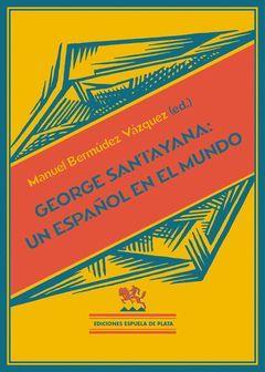 GEORGE SANTAYANA: UN ESPAÑOL EN EL MUNDO