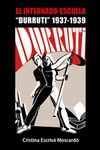 "INTERNADO-ESCUELA, EL ""DURRUTI"".1937-1939.EIXAM-RUST"