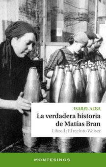 LA VERDADERA HISTORIA DE MATIAS BRAN. LIBRO 1: EL RECINTO WEISER