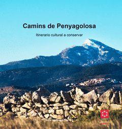 CAMINS DE PENYAGOLOSA. ITINERARIO CULTURAL A CONSERVAR.DIPUTACION DE CASTELLON