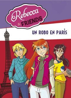 REBECCA & FRIENDS 01. UN ROBO EN PARIS. MONTENA-DURA-INF