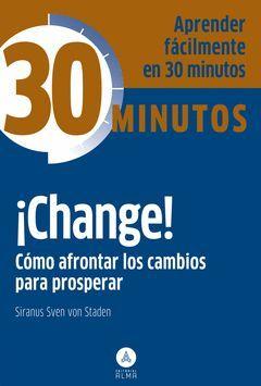 ¡CHANGE! CÓMO AFRONTAR LOS CAMBIOS PARA PROSPERAR