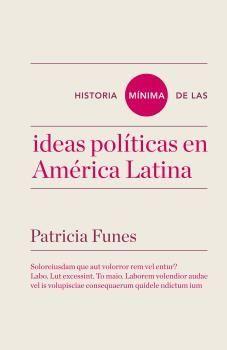 HISTORIA MÍNIMA DE LAS IDEAS POLITICAS EN AMÉRICA LATINA. TURNER-RUST