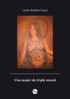 UNA MUJER DE TRIPLE MORAL