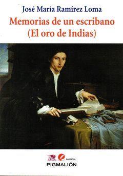 MEMORIAS DE UN ESCRIBANO EL ORO DE INDIAS