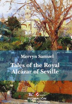 TALES OF THE ROYAL ALCAZAR OF SEVILLE