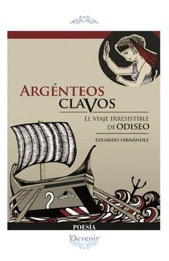ARGENTEOS CLAVOS. EL VIAJE IRRESISTIBLE DE ODISEO (POESÍA 296)