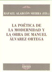 POETICA DE LA MODERNIDAD Y LA OBRA DE MANUEL ALVAREZ ORTEGA