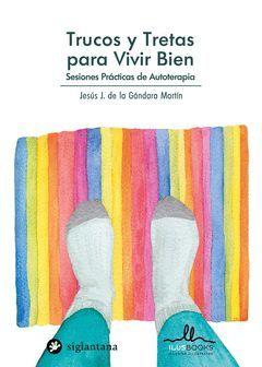 TRUCOS Y TRETAS PARA VIVIR BIEN. SESIONES PRÁCTICAS DE AUTOTERAPIA