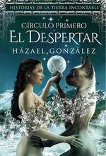 EL DESPERTAR- CIRCULO PRIMERO (HISTORIAS DE LA TIERRA INCONTABLE)