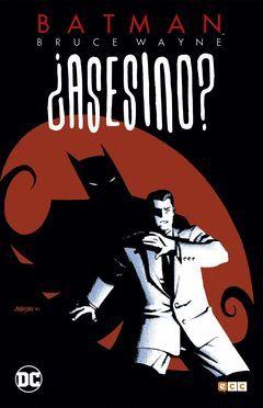 BATMAN: BRUCE WAYNE ¿ASESINO? 01