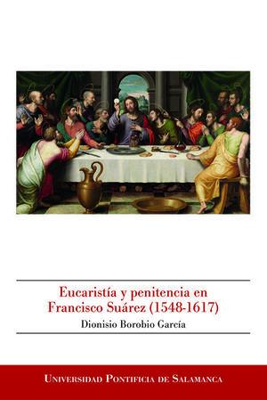 EUCARISTÍA Y PENITENCIA EN FRANCISCO SUÁREZ (1548-1617)
