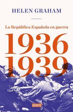 LA REPUBLICA ESPAÑOLA EN GUERRA (1936-1939)