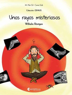 GENIUS-006. UNOS RAYOS MISTERIOSOS (WILHELM RÖNTGEN).SALVATELLA-INF-RUST