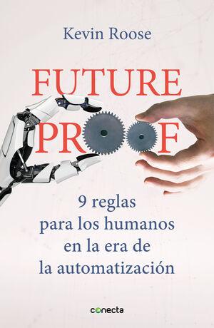 FUTUREPROOF. 9 REGLAS PARA LOS HUMANOS EN LA ERA DE LA AUTOMATIZACIÓN