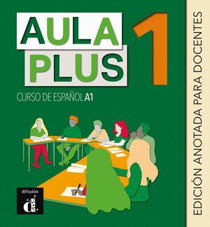 AULA PLUS 1. EDICIÓN ANOTADA PARA DOCENTES