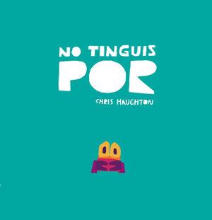 NO TINGUIS POR (LIBRO DE CARTÓN)