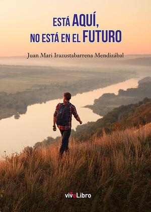 ESTA AQUÍ, NO ESTA EN EL FUTURO