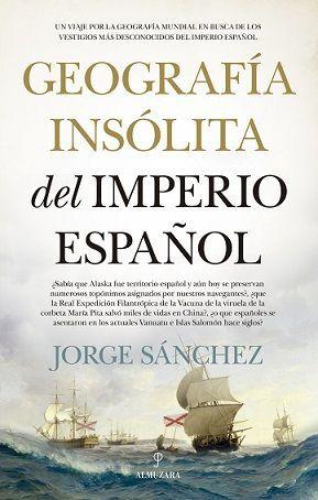 GEOGRAFÍA INSÓLITA DEL IMPERIO ESPAÑOL