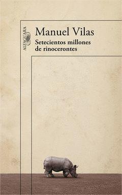 SETECIENTOS MILLONES DE RINOCERONTES.ALFAGUARA-RUST