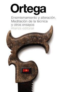 ENSIMISMAMIENTO Y ALTERACION. MEDITACION DE LA TECNICA Y OTROS ENSAYOS