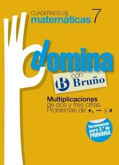 CUADERNOS DOMINA MATEMÁTICAS 7 MULTIPLICACIONES DE DOS O TRES CIFRAS. PROBLEMAS