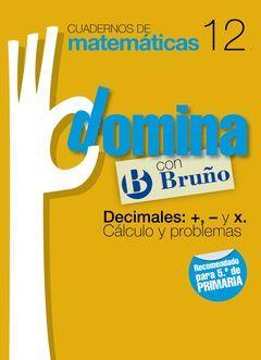 CUADERNOS DOMINA MATEMÁTICAS 12 DECIMALES: +, - Y X. CÁLCULO Y PROBLEMAS